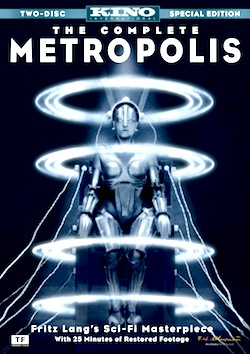 METROPOLIS (1927) Directed by Fritz Lang; screenplay by Theo von Harbou; photographed by Karl Freund; with Alfred Abel, Brigitte Helm, Gustav Frohlich, and Rudolf Klein-Rogge. DVD copyright 2012 by Kino International Corp.