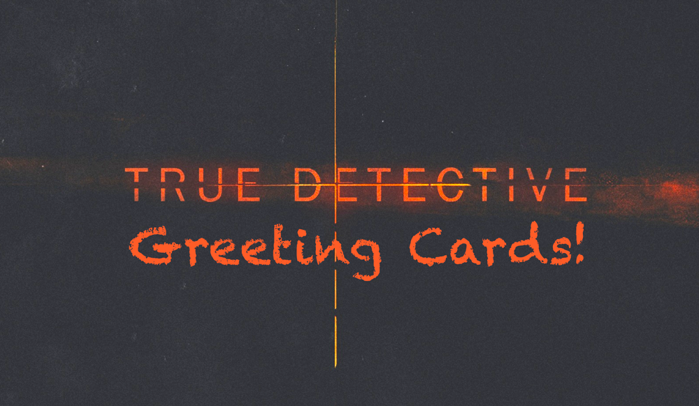 True-Detective-Greeting-Cards