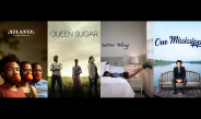 ATLANTA, QUEEN SUGAR, BETTER THINGS, ONE MISSISSIPPI