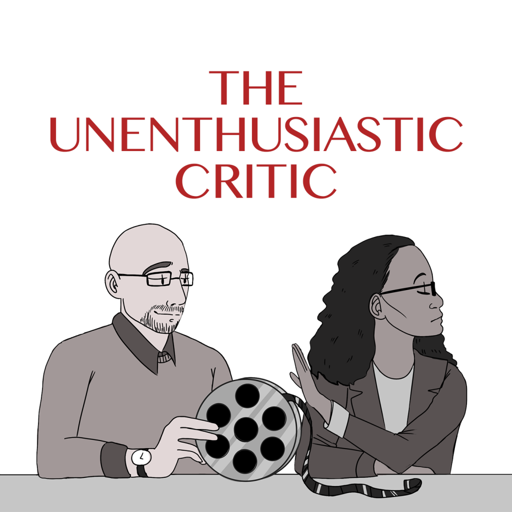 The Unenthusiastic Critic Podcast